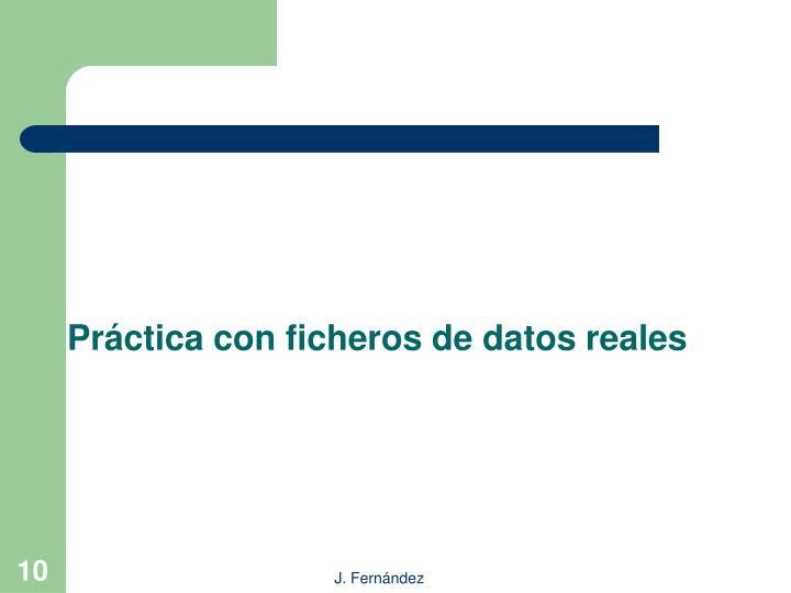 Práctica con ficheros de datos reales