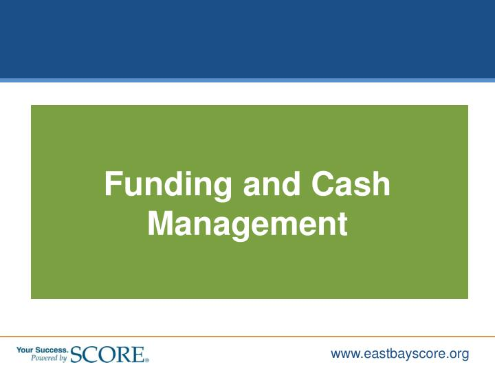 Funding and Cash Management