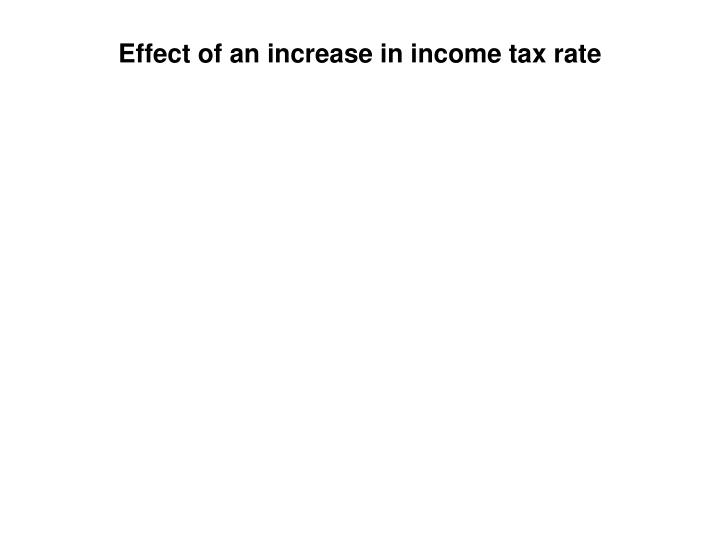 Effect of an increase in income tax rate