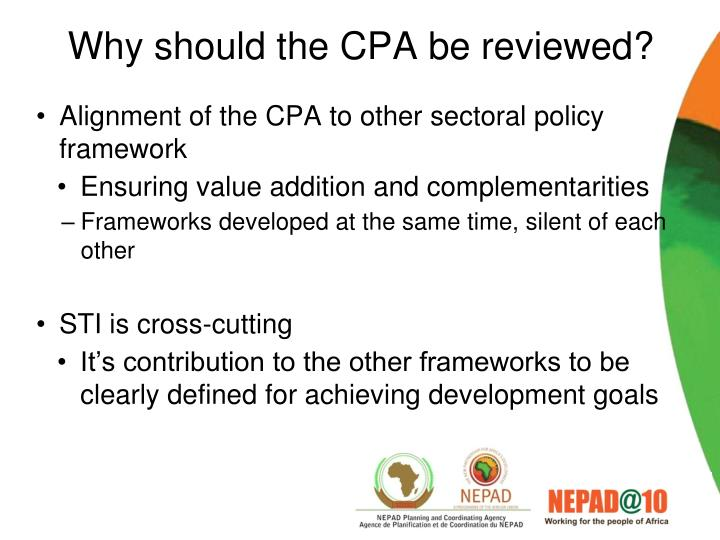 Why should the CPA be reviewed?