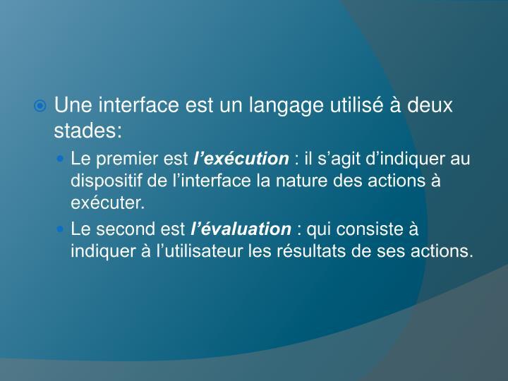 Une interface est un langage utilisé à deux stades: