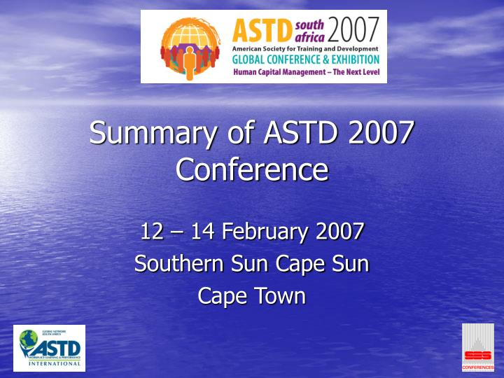 Summary of astd 2007 conference