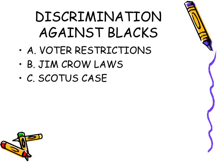 DISCRIMINATION AGAINST BLACKS