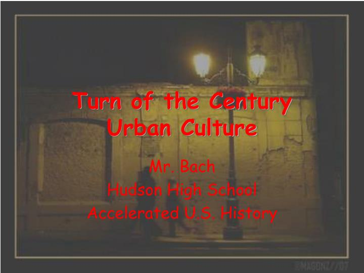 Turn of the century urban culture