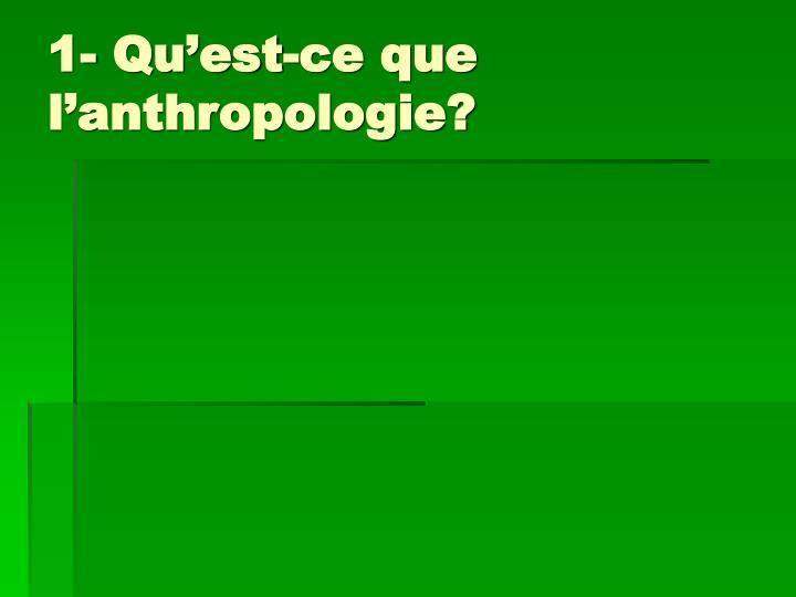1- Qu'est-ce que l'anthropologie?