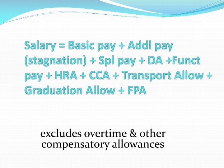 Salary = Basic pay +