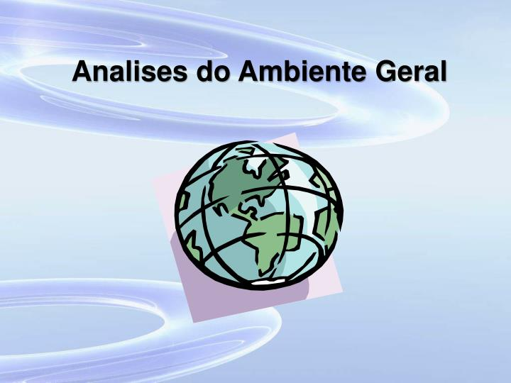 Analises do Ambiente Geral