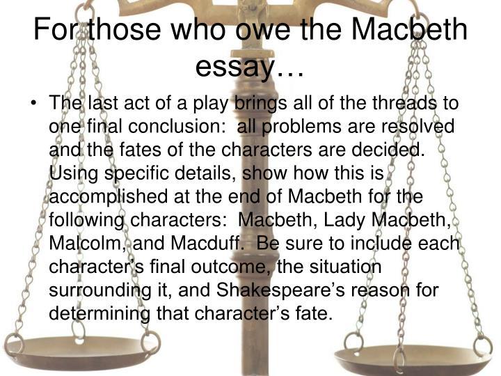 For those who owe the Macbeth essay…