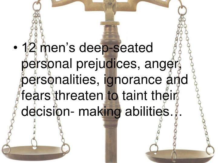 12 men's deep-seated personal prejudices, anger, personalities, ignorance and fears threaten to taint their decision- making abilities…