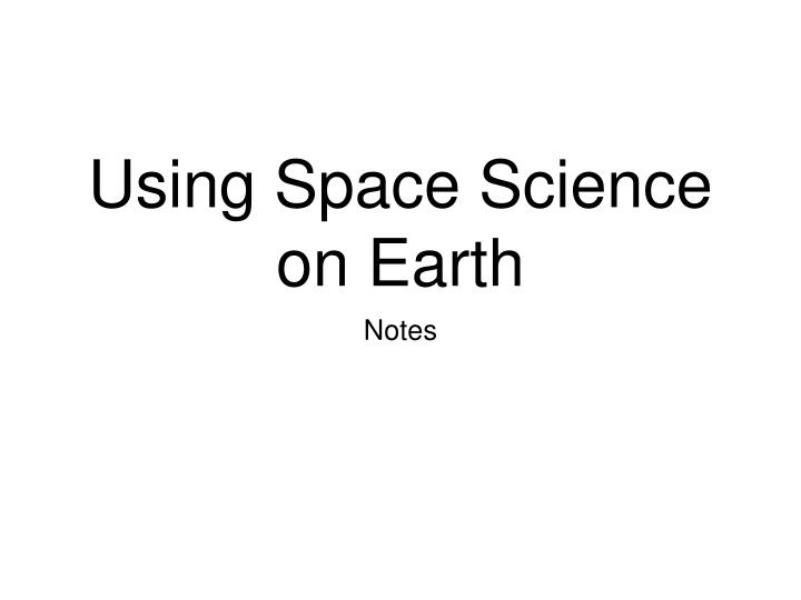 Using space science on earth