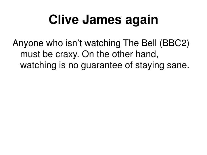 Clive James again