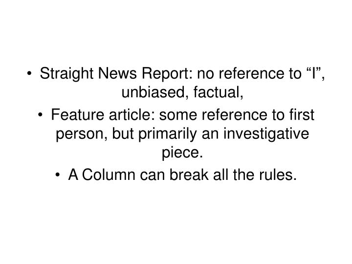 "Straight News Report: no reference to ""I"", unbiased, factual,"