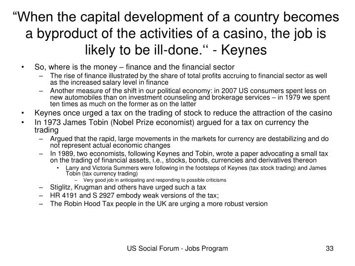 """When the capital development of a country becomes a byproduct of the activities of a casino, the job is likely to be ill-done.'' - Keynes"