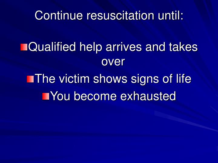 Continue resuscitation until: