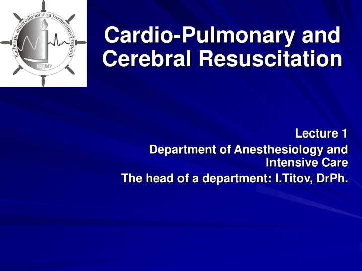 Cardio-Pulmonary and Cerebral Resuscitation