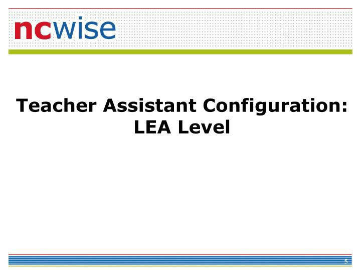 Teacher Assistant Configuration:  LEA Level