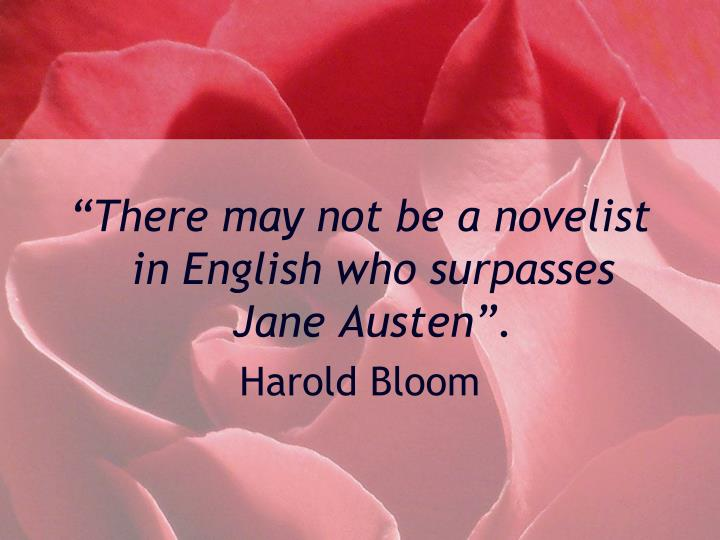 """There may not be a novelist in English who surpasses Jane Austen""."