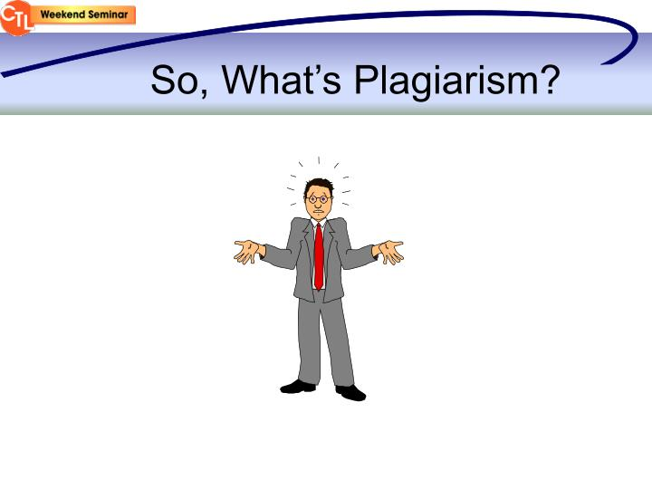 So, What's Plagiarism?