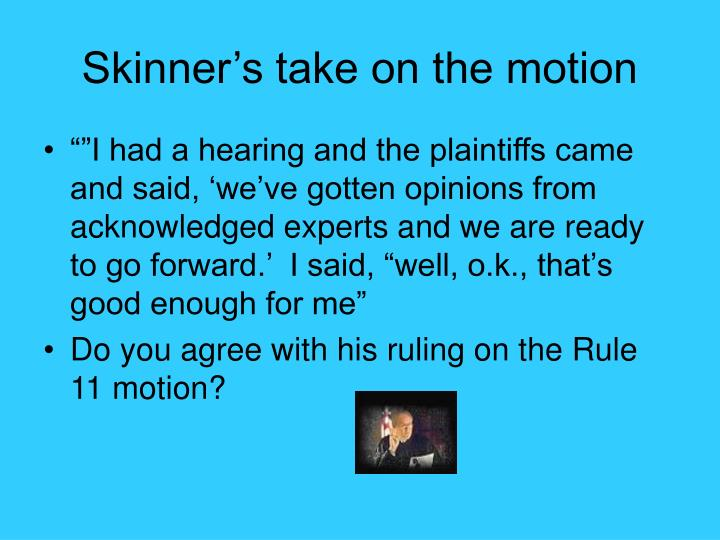 Skinner's take on the motion