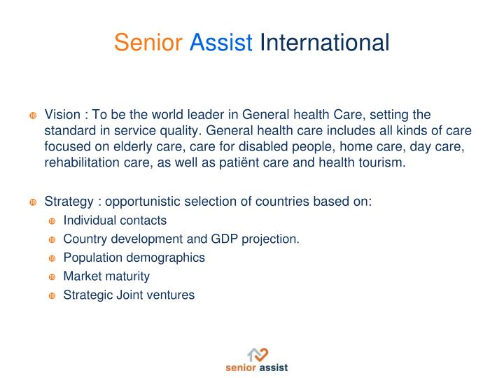 Vision : To be the world leader in General health Care, setting the standard in service quality. General health care includes all kinds of care focused on elderly care, care for disabled people, home care, day care, rehabilitation care, as well as patiënt care and health tourism.