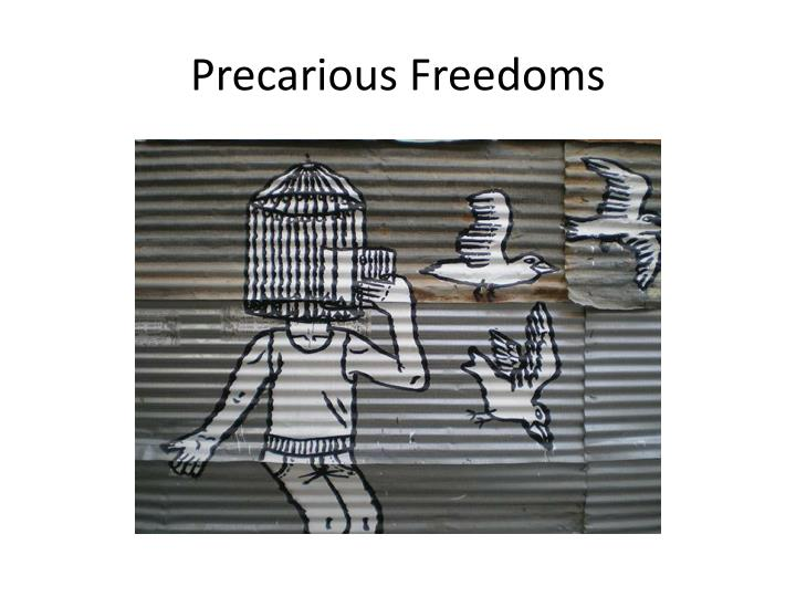 Precarious Freedoms