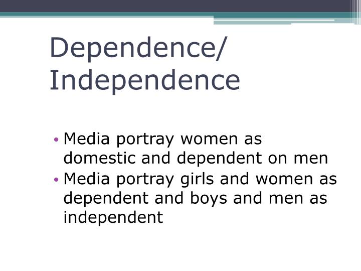 Dependence/ Independence