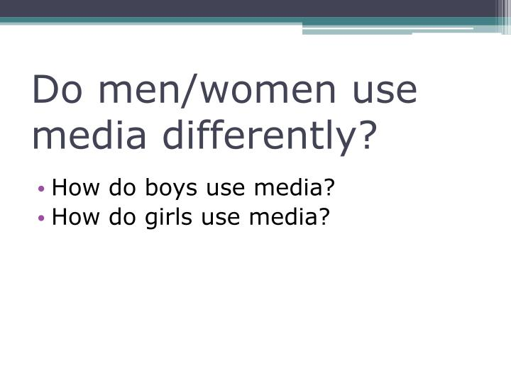 Do men/women use media differently?