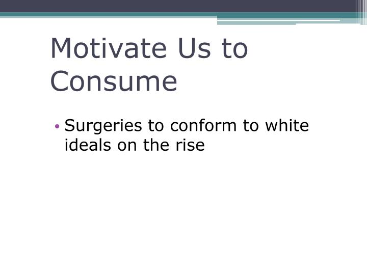 Motivate Us to Consume