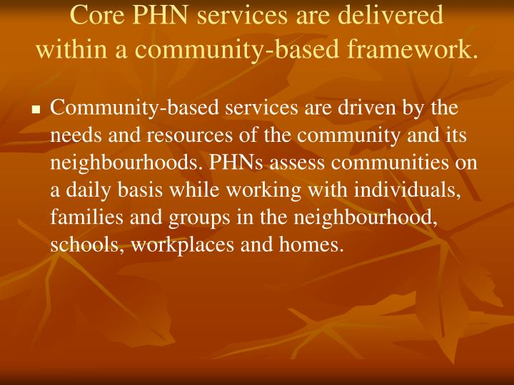 Core PHN services are delivered within a community-based framework.