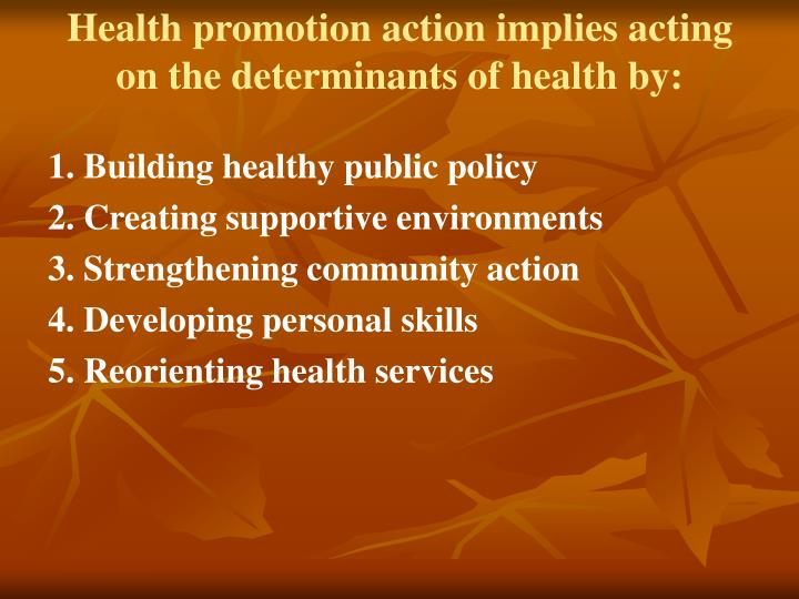 Health promotion action implies acting on the