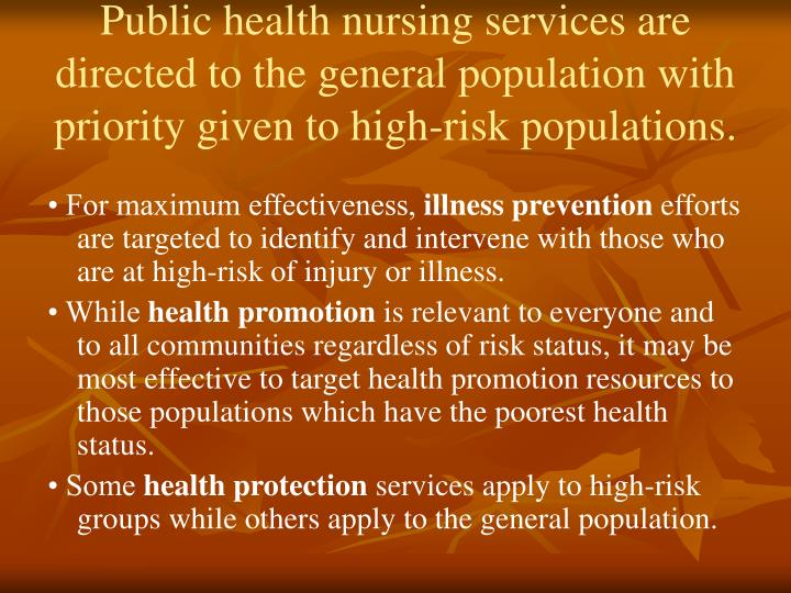 Public health nursing services are directed to the general population with