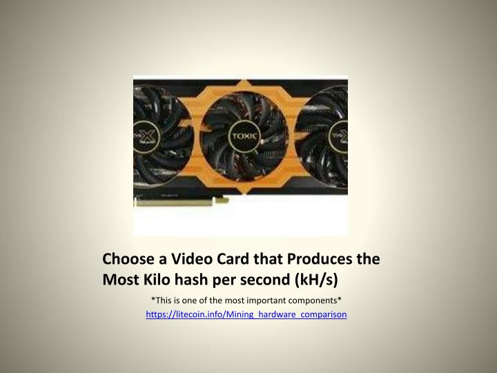 Choose a Video Card that Produces the  Most Kilo hash per second (
