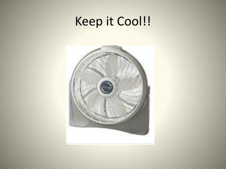 Keep it Cool!!