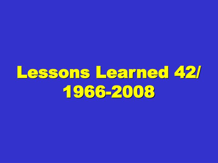 Lessons learned 42 1966 2008