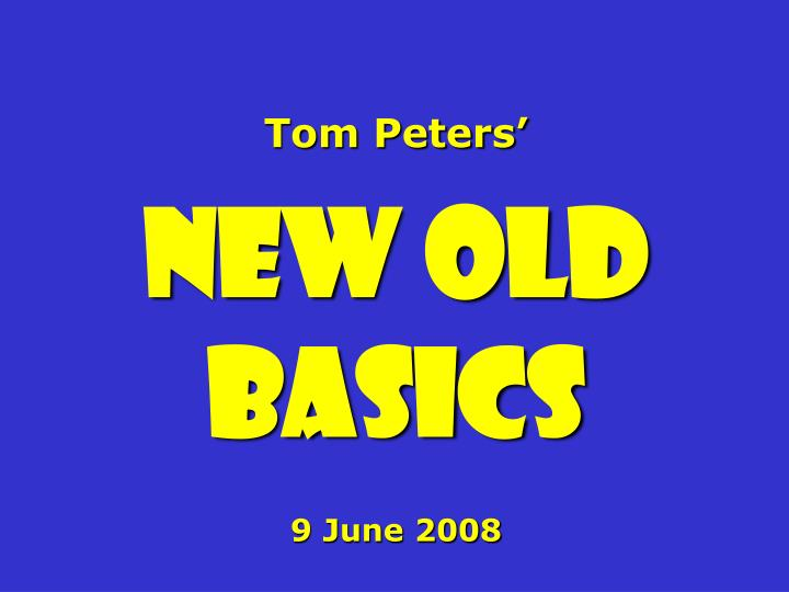 Tom peters new old basics 9 june 2008