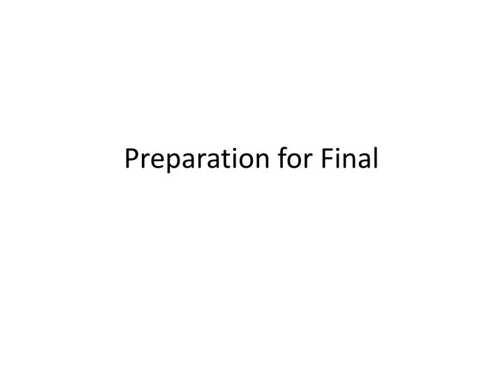 Preparation for final