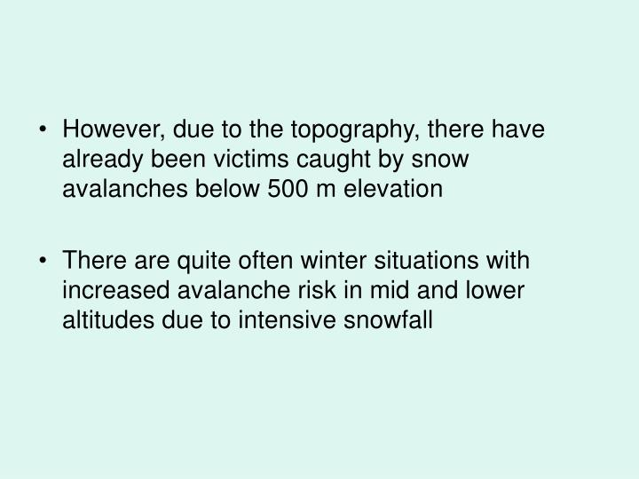However, due to the topography, there have already been victims caught by snow avalanches below 500 m elevation