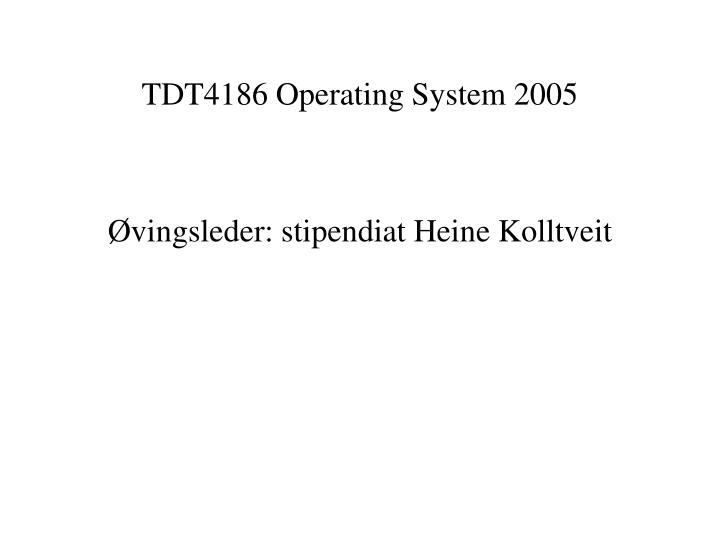 Tdt4186 operating system 2005