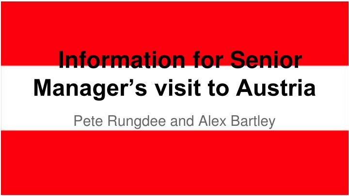 Information for senior manager s visit to austria
