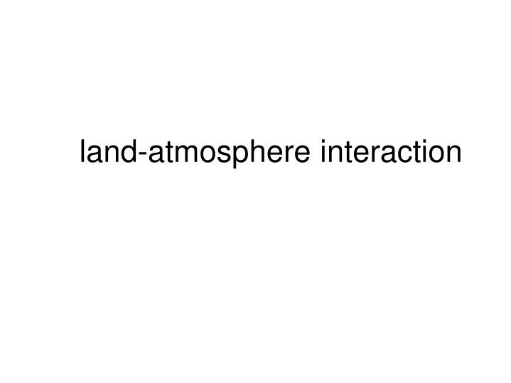 land-atmosphere interaction