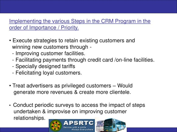 Implementing the various Steps in the CRM Program in the order of Importance / Priority.