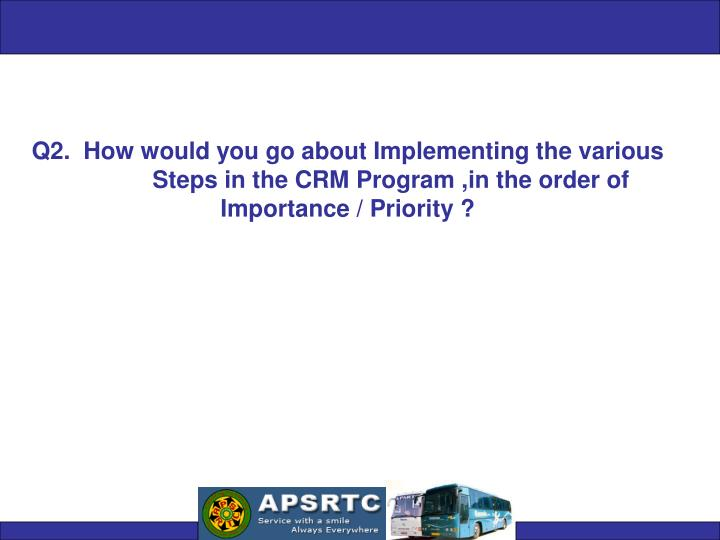 Q2.  How would you go about Implementing the various