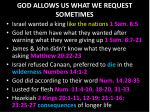god allows us what we request sometimes
