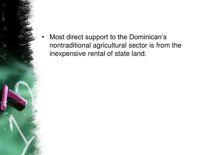 Most direct support to the Dominican's nontraditional agricultural sector is from the inexpensive rental of state land.