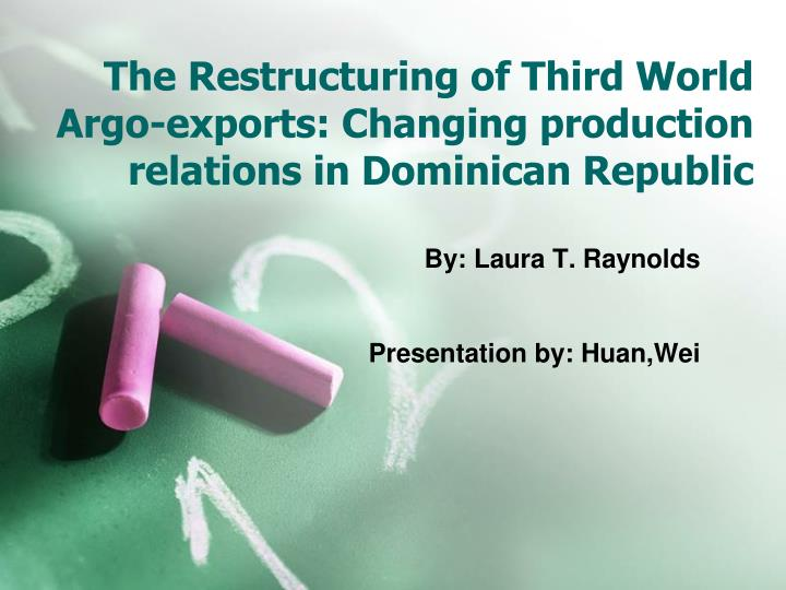 The restructuring of third world argo exports changing production relations in dominican republic