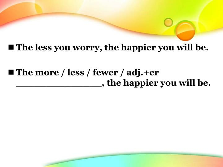 The less you worry, the happier you will be.