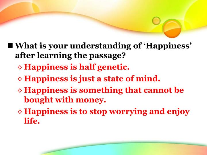 What is your understanding of 'Happiness' after learning the passage?