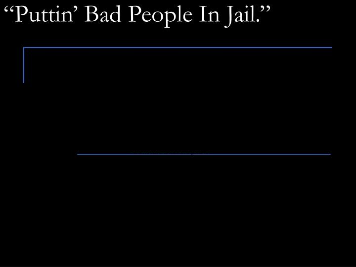 """Puttin' Bad People In Jail."""