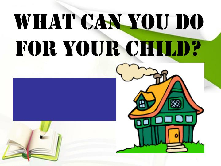 What Can You Do For Your Child?