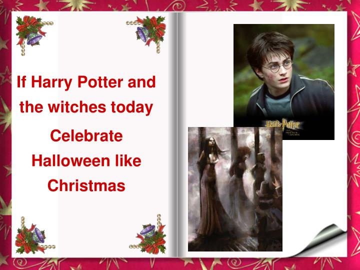 If Harry Potter and the witches today